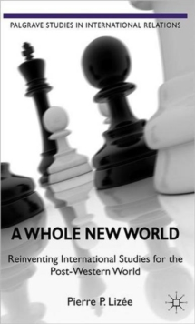 A Whole New World : Reinventing International Studies for the Post-Western World, Hardback Book