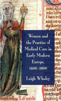 Women and the Practice of Medical Care in Early Modern Europe, 1400-1800, Hardback Book