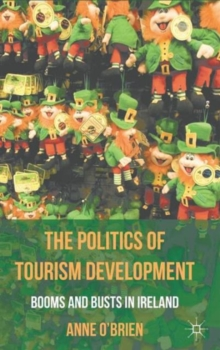 The Politics of Tourism Development : Booms and Busts in Ireland, Hardback Book