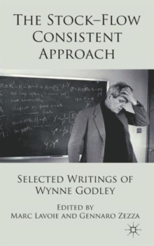 The Stock-Flow Consistent Approach : Selected Writings of Wynne Godley, Hardback Book