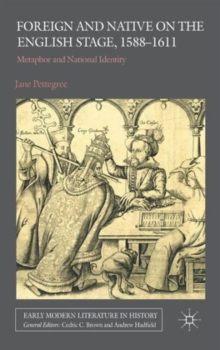 Foreign and Native on the English Stage, 1588-1611 : Metaphor and National Identity, Hardback Book