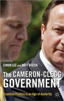 The Cameron-Clegg Government : Coalition Politics in an Age of Austerity, Paperback Book