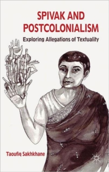 Spivak and Postcolonialism : Exploring Allegations of Textuality, Hardback Book