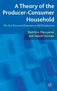 A Theory of the Producer-consumer Household : The New Keynesian Perspective on Self-employment, Hardback Book