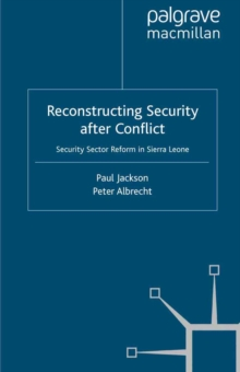 Reconstructing Security after Conflict : Security Sector Reform in Sierra Leone, PDF eBook
