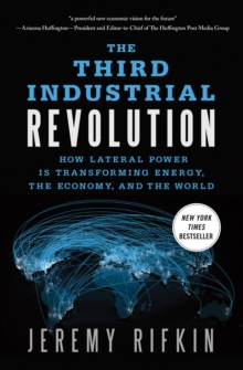 The Third Industrial Revolution : How Lateral Power is Transforming Energy, the Economy, and the World, Paperback Book