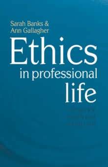 Ethics in Professional Life : Virtues for Health and Social Care