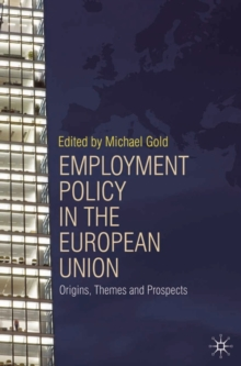 Employment Policy in the European Union : Origins, Themes and Prospects, Paperback / softback Book