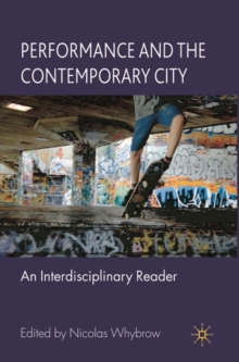 Performance and the Contemporary City : An Interdisciplinary Reader, Paperback / softback Book