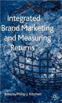 Integrated Brand Marketing and Measuring Returns, Hardback Book