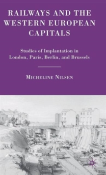 Railways and the Western European Capitals : Studies of Implantation in London, Paris, Berlin, and Brussels, Hardback Book