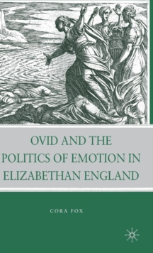 Ovid and the Politics of Emotion in Elizabethan England, Hardback Book