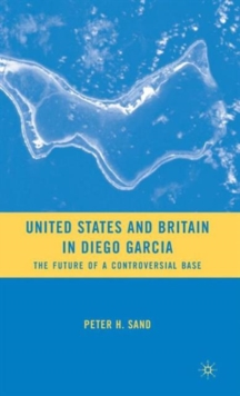 United States and Britain in Diego Garcia : The Future of a Controversial Base, Hardback Book