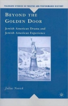 Beyond the Golden Door : Jewish American Drama and Jewish American Experience, Paperback / softback Book
