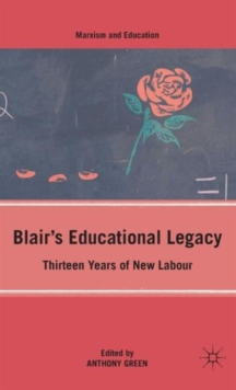 Blair's Educational Legacy : Thirteen Years of New Labour, Hardback Book