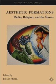 Aesthetic Formations : Media, Religion, and the Senses, Paperback / softback Book