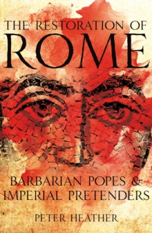 The Restoration of Rome : Barbarian Popes & Imperial Pretenders, Hardback Book