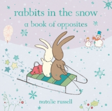 Rabbits in the Snow: A Book of Opposites, Hardback Book