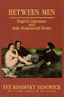 Between Men : English Literature and Male Homosocial Desire, Paperback Book