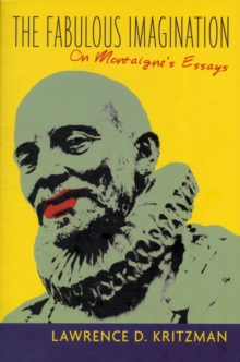 The Fabulous Imagination : On Montaigne's Essays, Paperback / softback Book