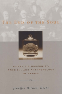 The End of the Soul : Scientific Modernity, Atheism, and Anthropology in France, Paperback / softback Book