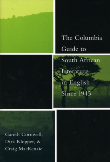 The Columbia Guide to South African Literature in English Since 1945, Hardback Book