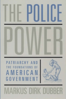 The Police Power : Patriarchy and the Foundations of American Government, Paperback / softback Book