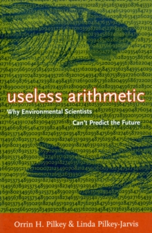 Useless Arithmetic : Why Environmental Scientists Can't Predict the Future, Paperback / softback Book