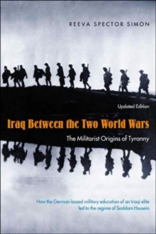 Iraq Between the Two World Wars : The Militarist Origins of Tyranny, Paperback / softback Book