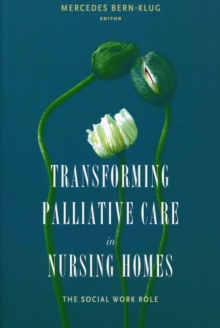 Transforming Palliative Care in Nursing Homes : The Social Work Role, Paperback / softback Book