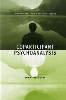 Coparticipant Psychoanalysis : Toward a New Theory of Clinical Inquiry, Paperback / softback Book