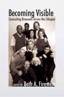 Becoming Visible : Counseling Bisexuals Across the Lifespan, Hardback Book