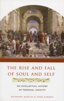 The Rise and Fall of Soul and Self : An Intellectual History of Personal Identity, Paperback / softback Book