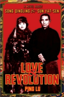 Love and Revolution : A Novel About Song Qingling and Sun Yat-sen, Hardback Book