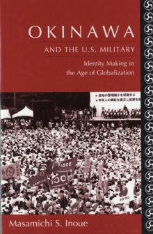 Okinawa and the U.S. Military : Identity Making in the Age of Globalization, Hardback Book