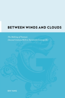 Between Winds and Clouds : The Making of Yunnan (Second Century BCE to Twentieth Century CE), Hardback Book