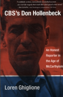 CBS's Don Hollenbeck : An Honest Reporter in the Age of McCarthyism, Paperback / softback Book