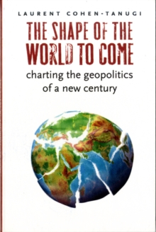 The Shape of the World to Come : Charting the Geopolitics of a New Century, Paperback / softback Book
