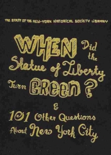 When Did the Statue of Liberty Turn Green? : And 101 Other Questions About New York City, Hardback Book