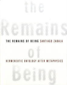 The Remains of Being : Hermeneutic Ontology After Metaphysics, Hardback Book
