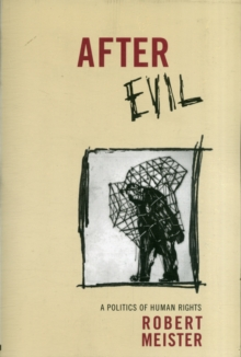After Evil : A Politics of Human Rights