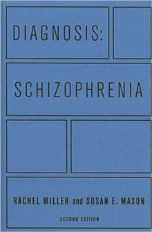 Diagnosis: Schizophrenia : A Comprehensive Resource for Consumers, Families, and Helping Professionals, Second Edition, Hardback Book