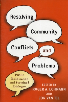 Resolving Community Conflicts and Problems : Public Deliberation and Sustained Dialogue, Hardback Book