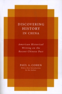 Discovering History in China : American Historical Writing on the Recent Chinese Past, Paperback / softback Book