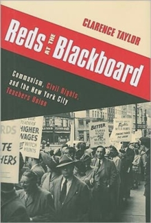 Reds at the Blackboard : Communism, Civil Rights, and the New York City Teachers Union, Hardback Book