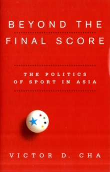 Beyond the Final Score : The Politics of Sport in Asia, Paperback / softback Book