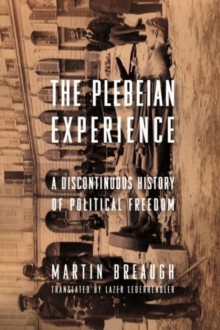 The Plebeian Experience : A Discontinuous History of Political Freedom, Paperback / softback Book