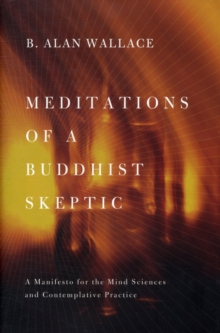Meditations of a Buddhist Skeptic : A Manifesto for the Mind Sciences and Contemplative Practice, Hardback Book