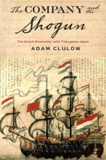 The Company and the Shogun : The Dutch Encounter with Tokugawa Japan