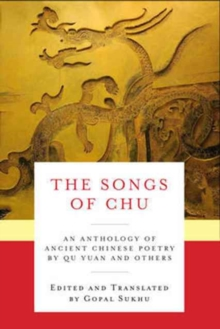 The Songs of Chu : An Anthology of Ancient Chinese Poetry by Qu Yuan and Others, Hardback Book